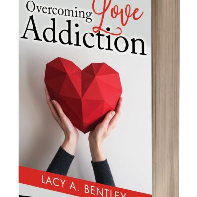 Overcoming Love Addiction by Lacy Alajna Bentley